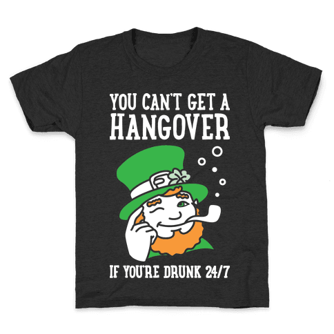 You Can't Get A Hangover If You're Drunk 24/7 Kids T-Shirt