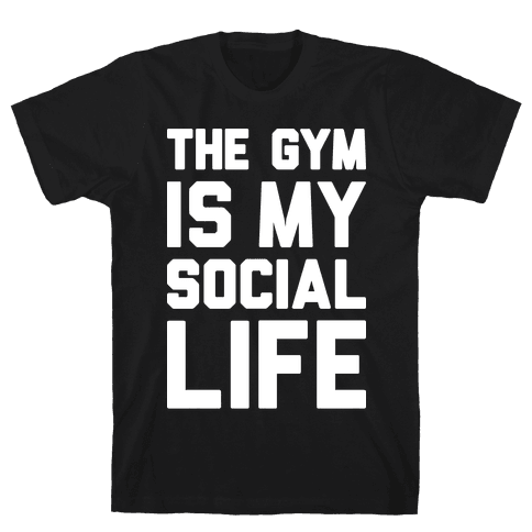 The Gym Is My Social Life Mens T-Shirt