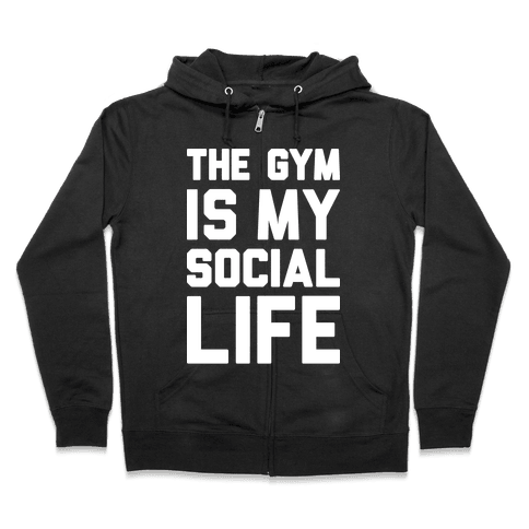 The Gym Is My Social Life Zip Hoodie