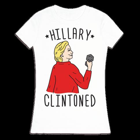 Hillary Clintoned Womens T-Shirt