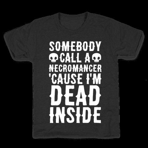 Somebody Call A Necromancer 'Cause I'm Dead Inside Kids T-Shirt