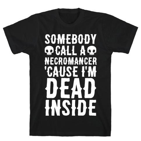 Somebody Call A Necromancer 'Cause I'm Dead Inside  T-Shirt