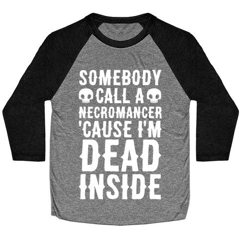 Somebody Call A Necromancer 'Cause I'm Dead Inside Baseball Tee