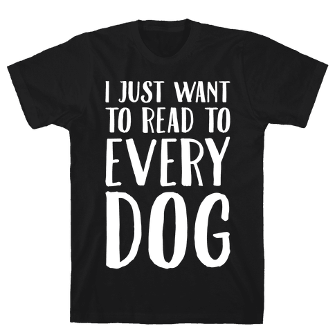 I Just Want To Read To Every Dog White Print Mens T-Shirt