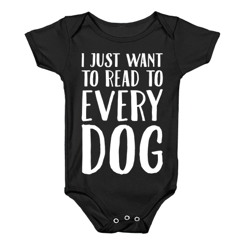 I Just Want To Read To Every Dog White Print Baby Onesy