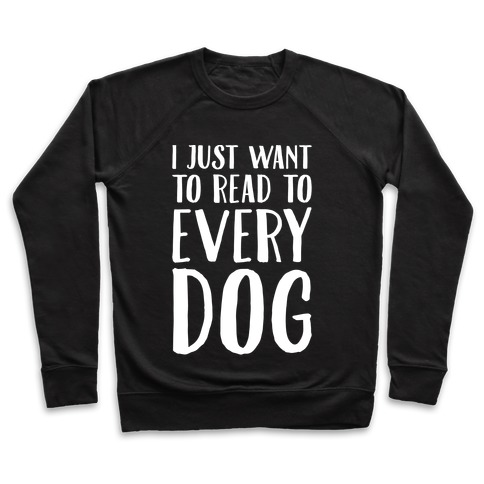 I Just Want To Read To Every Dog White Print Pullover