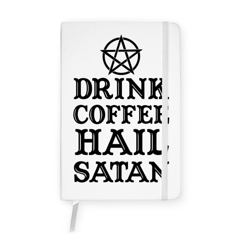 Drink Coffee, Hail Satan Notebook