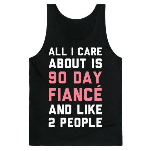 All I Care About Is 90 Day Fiance and like two people Tank Top