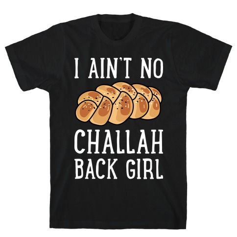 I Ain't No Challah Back Girl T-Shirt
