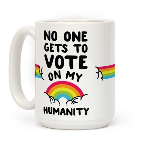 No One Gets to Vote On My Humanity Coffee Mug