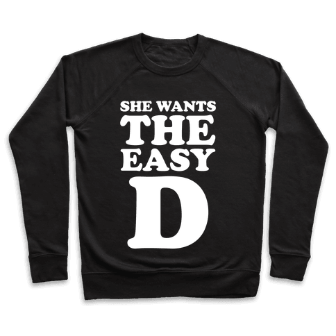 She Wants The Easy D Pullover