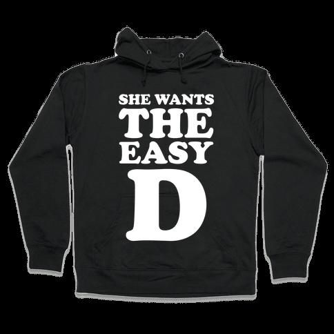 She Wants The Easy D Hooded Sweatshirt