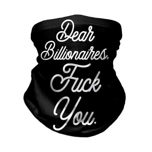 Dear Billionaires, F*** You Neck Gaiter