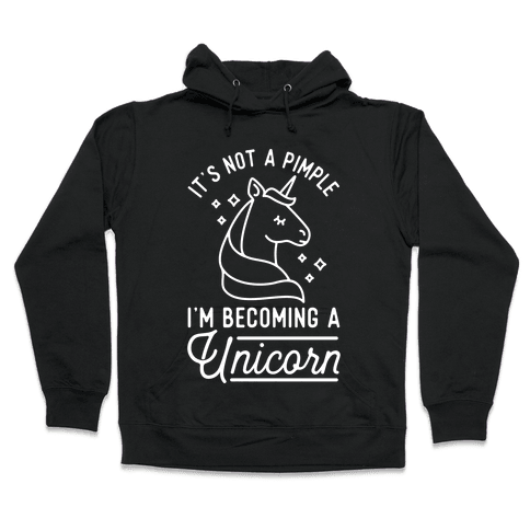 That's Not a Pimple I'm Becoming a Unicorn. Hooded Sweatshirt