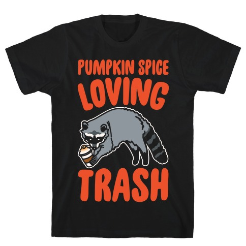 Pumpkin Spice Loving Trash Raccoon White Print T-Shirt