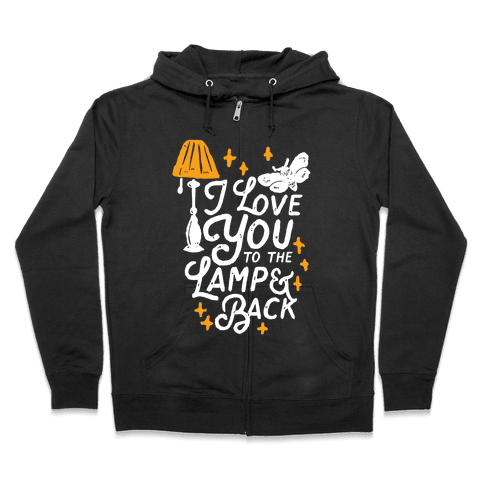 I Love You to the Lamp and Back Zip Hoodie