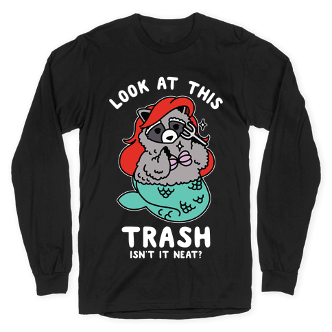 Look At This Trash Isn't It Neat? Raccoon Long Sleeve T-Shirt