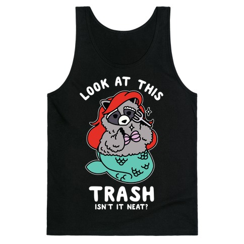 Look At This Trash Isn't It Neat? Raccoon Tank Top