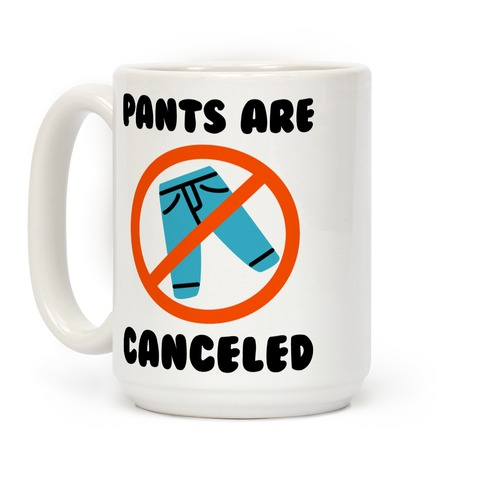 Pants Are Canceled Coffee Mug