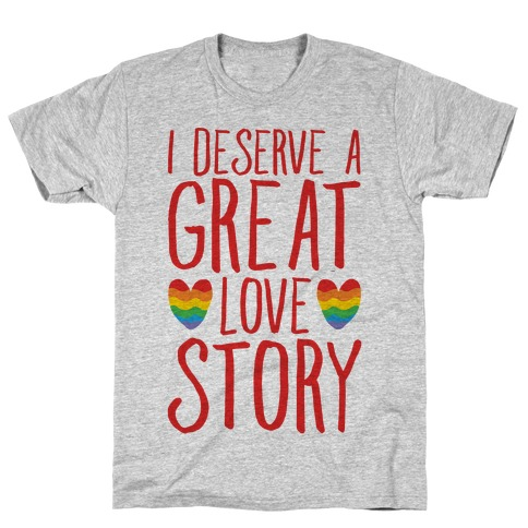I Deserve A Great Love Story Mens/Unisex T-Shirt
