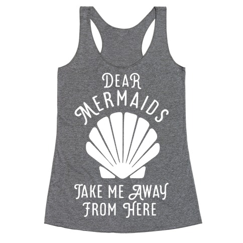 Dear Mermaids Take Me Away From Here Racerback Tank Top