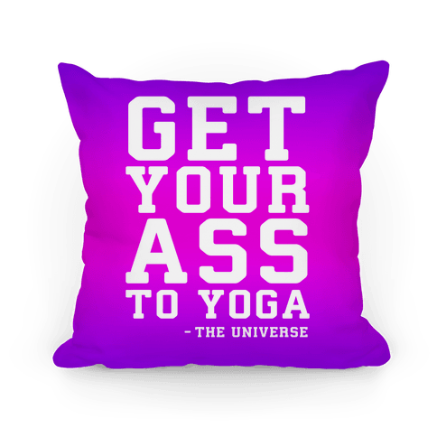Get Your Ass To Yoga Pillow