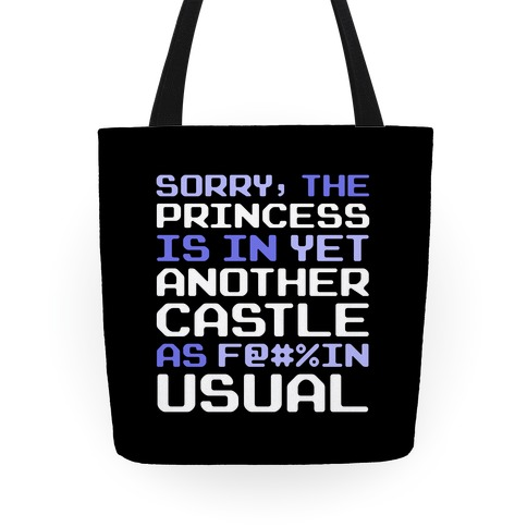 The Princess Is In Another Castle As F@#%in' Usual Tote
