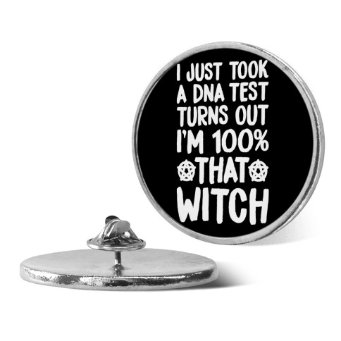 I Just Took A DNA Test Turns Out I'm 100% That Witch Pin