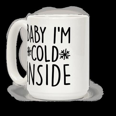 Baby I'm Cold Inside Coffee Mug