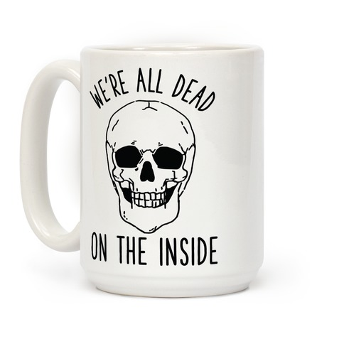 We're All Dead on the Inside Skeleton Coffee Mug