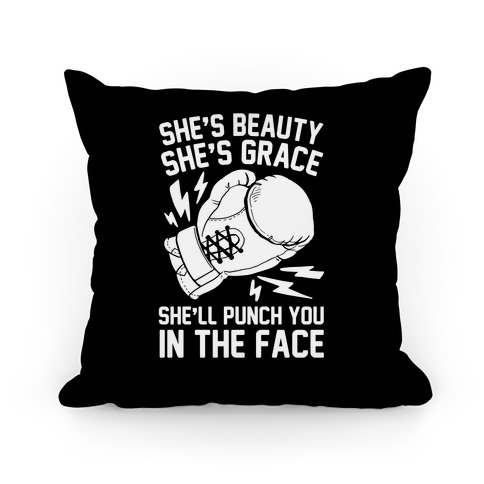 She's Beauty She's Grace She'll Punch You In The Face Pillow