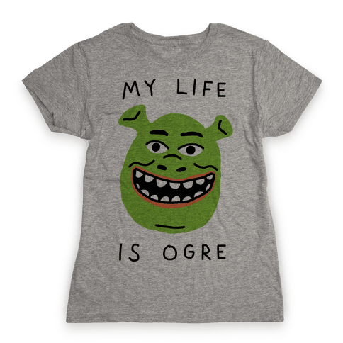 My Life Is Ogre Womens T-Shirt