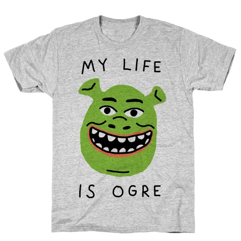 My Life Is Ogre T-Shirt