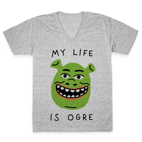 My Life Is Ogre V-Neck Tee Shirt