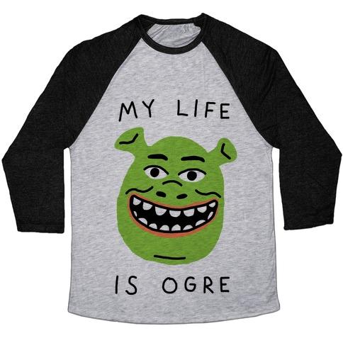 My Life Is Ogre Baseball Tee