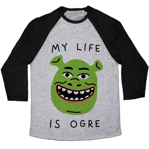 My Life Is Ogre Baseball Tee