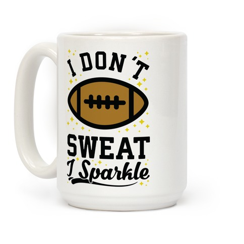 I Don't Sweat I Sparkle Football Coffee Mug