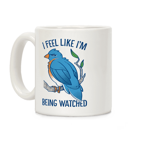 I Feel Like I'm Being Watched Coffee Mug