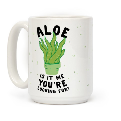 Aloe Is It Me You're Looking For Coffee Mug