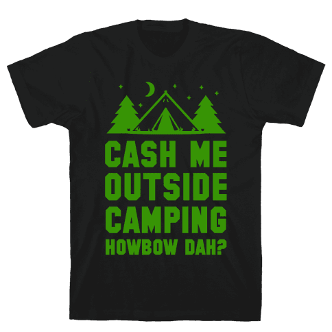 Cash Me Outside Camping Mens T-Shirt
