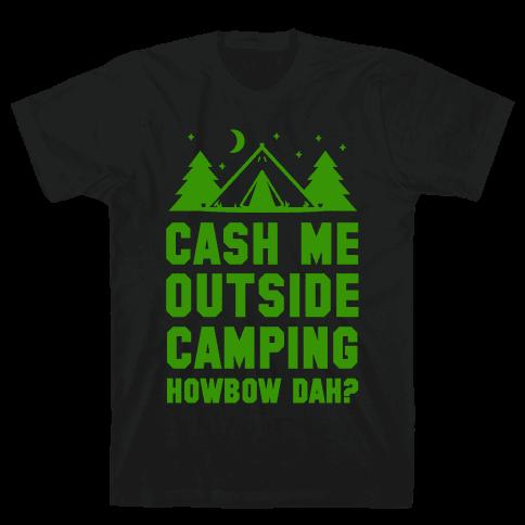 Cash Me Outside Camping Mens T-Shirt