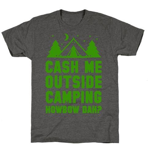 Cash Me Outside Camping T-Shirt