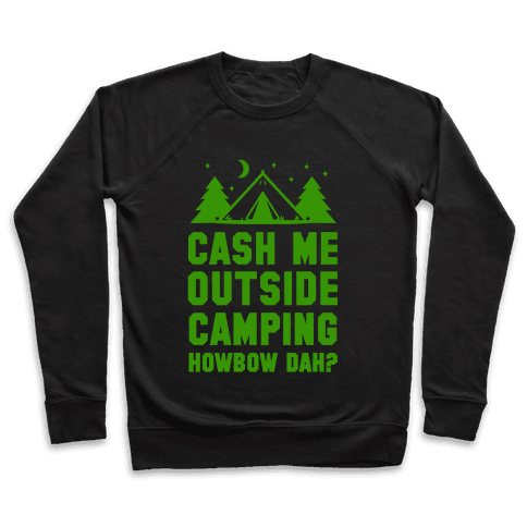 Cash Me Outside Camping Pullover