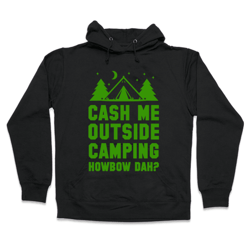 Cash Me Outside Camping Hooded Sweatshirt