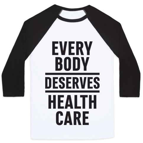 Every Body Deserves Health Care Baseball Tee