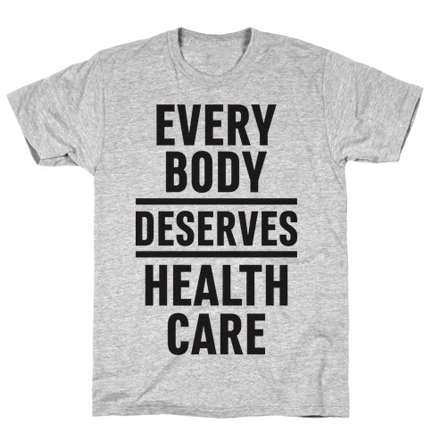 Every Body Deserves Health Care Mens T-Shirt