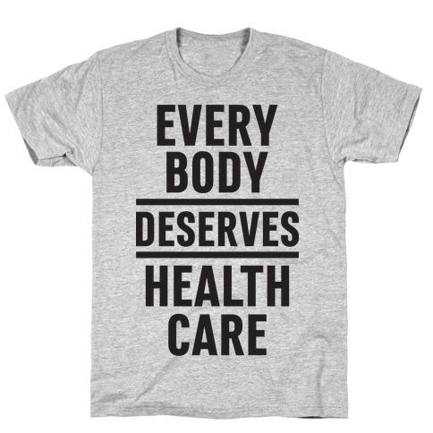 Every Body Deserves Health Care T-Shirt