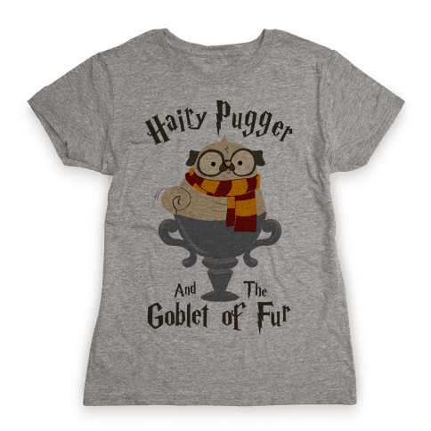 Hairy Pugger and the Goblet of Fur Womens T-Shirt