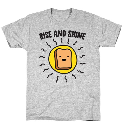 Rise And Shine Bread T-Shirt