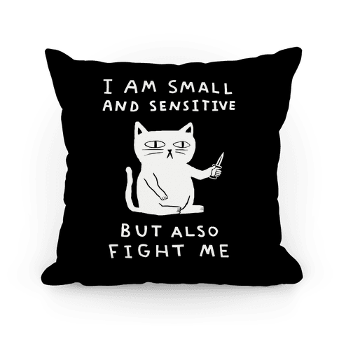 I Am Small And Sensitive But Also Fight Me Cat Pillow